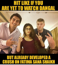 Crush, Memes, and 🤖: HIT LIKE IFYOU  ARE YET TO WATCH DANGAL  BUTALREADY DEVELOPEDA  CRUSH ON FATIMA SANA SHAIKH Seriously 😍 (Z)
