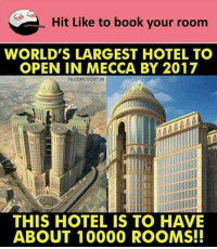 Memes, Book, and fb.com: Hit Like to book your room  WORLD'S LARGEST HOTEL TO  OPEN IN MECCA BY 2017  FB.COM/DESIFUN  THIS HOTEL IS TO HAVE  ABOUT 10000 ROOMS!! belikebro