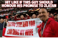He owes Zlatan a shag from his wife: HIT LIKEIF THIS GUY SHOULD  HONOUR HIS PROMISE TO ZLATAN He owes Zlatan a shag from his wife