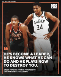 Pop, Gregg Popovich, and Coach: HIT MATT VELAZQUEZ  B-R  uCKs  34  3  HE'S BECOME A LEADER,  HE KNOWS WHAT HE CAN  DO AND HE PLAYS NOW  TO DESTROY YOU  GREGG POPOVICH ON THE PROGRESSION  OF GIANNIS ANTETOKOUNMPO Coach Pop sees a leader in Giannis.