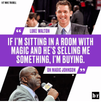 Luke Walton, Magic Johnson, and Magic: HIT MIKE TRUDELL  LUKE WALTON  IF I'M SITTING IN A ROOM WITH  MAGIC AND HE'S SELLING ME  SOMETHING, I'M BUYING  O  ON MAGIC JOHNSON  9  br He's got that Magic touch