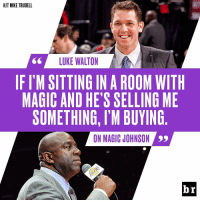He's got that Magic touch: HIT MIKE TRUDELL  LUKE WALTON  IF ITM SITTING IN A ROOM WITH  MAGIC AND HE'S SELLING ME  SOMETHING, l'M BUYING  ON MAGIC JOHNSON  br He's got that Magic touch