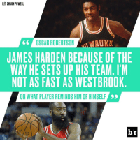 Oscar Robertson compares himself to The Beard.: HIT SHAUN POWELL  AUKM  OSCAR ROBERTSON  JAMES HARDEN BECAUSE OF THE  WAY HE SETS UP HIS TEAM. I M  NOT AS FAST AS WESTBROOK  ON WHAT PLAYER REMINDS HIM OF HIMSELF  br Oscar Robertson compares himself to The Beard.