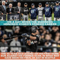 Just one more incredible moment for Ichiro in Seattle.: HIT STORY  NUMBER 1  ON A DAY WHEN THE MARINERS  HONORED ICHIRO'S STORIED CAREER  @CBSSports  THE 43-YEAR-OLD LEGEND HIT HIS FIRST HOME  RUN AGAINST HIS FORMER TEAM, IN WHAT MAY  HAVE BEEN HIS FINAL AT-BAT IN SEATTLE Just one more incredible moment for Ichiro in Seattle.