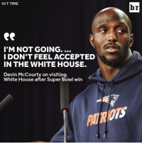 Sports, Acception, and I-Dont-Feel: HIT TIME  I'M NOT GOING.  I DON'T FEEL ACCEPTED  IN THE WHITE HOUSE.  Devin McCourty on visiting  White House after Super Bowl win  br 😮
