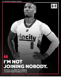 Tell em, Dame.: HITCOMPLEX'S EVERYDAY STRUGGLE  B'R  iecit  I'M NOT  JOINING NOBODY.  DAMIAN LILLARD ON JOINING  A SUPERTEAM TO WIN A TITLE Tell em, Dame.