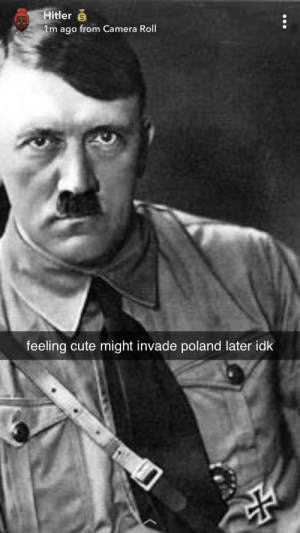Cute, Camera, and Hitler: Hitler  1m ago from Camera Roll  feeling cute might invade poland later idk give me strength