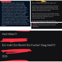 Ass, Bad, and Dude: Hitler didn't kill anyone, do your fuckin  research, he never even visited a single  concentration camp, and what about the  thousands of people in history before Hitler  who would have put the holocaust to shame.  You're a fuckin moron dude, how bout the  racism right here in our own country, I guess  we better label every American as a black  person hating KKK racist....how bout the  camps we threw the Japanese in during world  war 2, do your research you don't know shit  about Hitler, the Nazis, or your own countries  history judging by your dumbass remarks....I'm It's ok, we are going to make you famous.  done talking to you, idiots lower my IQ and l  don't need to lose brain cells conversing with a  moron  Are you really defending Hitler right now?  He killed my Great Great Grandma. He set up  those camps and he ordered his Nazis to kill  people. HE ordered them! He also killed other  peop'e directly by his own hand  How old are you? Are you one of those scums  that go around saying the earth is flat, we didn't  land on the moon, and there were no  concentration camps?  Get the fuck outta here! And fuck your great  grandpa I hope they gassed his Jew ass!  Hahahaha  Heil Hitler!!!  Ein Volk! Ein Reich! Ein Furher! Sieg Heil!!