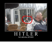 HITLER.  He's still alive, BITCHES! ALIVE!!!