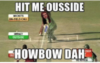 -Visy Liyanage-: HITMEOUSSIDE  WICKETS  ON FIELD CALL  IMPACT  OUTSIDE  HowBow DAH -Visy Liyanage-