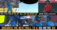 MS Dhoni was on fire earlier today: HITS A FULLTOSS IN THE AIR BALL HITS THE SPIDER CAM UMPIRE SIGNALS DEAD BALL  SMASHES THE NEXT BALL TO A  100 METRE  SIX MS Dhoni was on fire earlier today