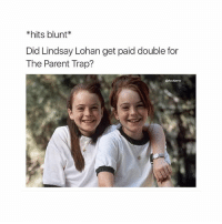 Oh shit: hits blunt  Did Lindsay Lohan get paid double for  The Parent Trap?  @fuckjerry Oh shit