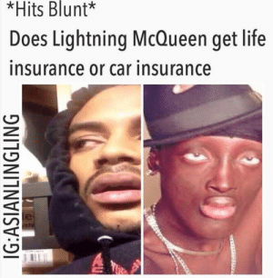 Life, Life Insurance, and Lightning: *Hits Blunt*  Does Lightning McQueen get life  insurance or car insurance  IG:ASIANLINGLING #stonerjokes