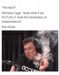 "Dude, Funny, and Declaration of Independence: *hits blunt*  Nicholas Cage: ""dude what if we  ACTUALLY stole the Declaration of  Independence""  Elon Musk:  @BOYWITHNOJOB Pretty, pretty, pretty good"