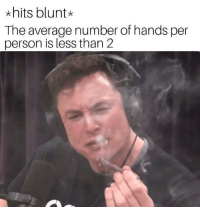 Person, Blunt, and Hits Blunt: *hits blunt  The average number of hands per  person is less than 2 Deepest thoughts
