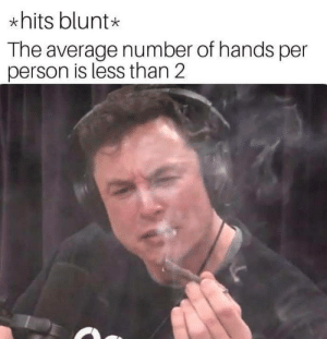 Dank, Memes, and Target: *hits blunt*  The average number of hands per  person is less than 2 Technically correct, the best kind of correct by moskitsocit MORE MEMES