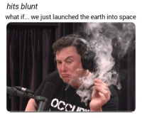 Earth, Space, and What: hits blunt  what if... we just launched the earth into space