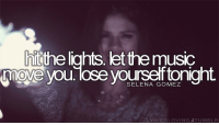 Life, Lose Yourself, and Love: hitthe lights. let the music  0  move you.lose yourseaftonight  SELENA GOMEZ remanence-of-love:  Lose yourself tonight…  Follow for more relatable love and life quotes!!