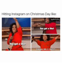 Funny, Literally, and Literal: Hitting Instagram on Christmas Day like:  You get a like!  You get a like!  Everyone. Gets. A. Like!!!!!! Literally the only thing I can afford to hand out this Christmas😐❤️ girlsthinkimfunnytwitter smashthatlikebutton