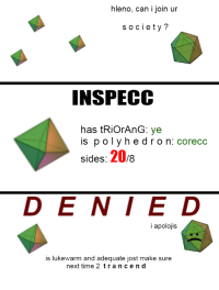 "Reddit, Time, and Com: hleno, can i join ur  s ociety?  INSPECC  has tRiOrAnG: ye  is polyhedron: corecc  sides: 20/8  DE NIED  i apolojis  is lukewarm and adequate jost make sure  next time 2 trancen d <p>[<a href=""https://www.reddit.com/r/surrealmemes/comments/7ge6s7/octahedron_society/"">Src</a>]</p>"