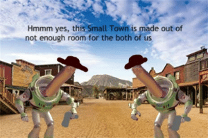 Made with the good, the bad and the ugly.: Hmmm yes, this Small Town is made out of  not enough room for the both of us Made with the good, the bad and the ugly.