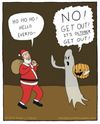 horrorandhalloween:  by Aram J. French  : HO HO HO  HELLO  EVERYO-  0  GET OUT  IT'S oCTOBER  GET OUT  © 2015 Aram J. French  mandatoryrollercoaster.com horrorandhalloween:  by Aram J. French