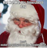 Meme, Image, and Image Search: Ho! Ho! Ho! It's tiimesheet  day  Dont  make me put you on the Naughty List time card meme - Yahoo Search Results Yahoo Image Search Results