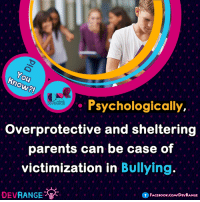Overprotective and sheltering parents can be case of victimization in Bullying. #Psychology #DevRange: ho  Psychologically  overprotective and sheltering  parents can be case of  victimization in  Bullying.  DEV  RANGE  f FACEBook.coMVDEVRANGE Overprotective and sheltering parents can be case of victimization in Bullying. #Psychology #DevRange
