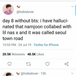 •truly feels like a doggone hallucination•: @hobislover  day 8 without bts: i have halluci-  nated that namjoon collabed with  lil nas x and it was called seoul  town road  10:53 PM 24 Jul 19 Twitter for iPhone  20.5K Retweets 48.5K Likes  @hobislover 12h •truly feels like a doggone hallucination•