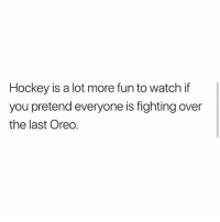 Hockey, Memes, and Watch: Hockey is a lot more fun to watch if  you pretend everyone is fighting over  the last Oreo. Woah!