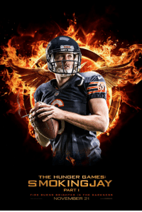 <p>Fan submission (courtesy of Nate R.)</p>: hodell  THE HUNGER GAMES:  SMOKINGJAY  PART I  FIRE B URNS BRIGHTER IN THE DARKNESS  NOVEMBER 21  LIONSGATE <p>Fan submission (courtesy of Nate R.)</p>