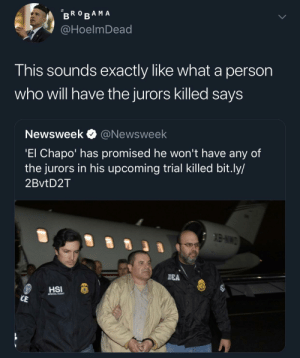 """Dank, El Chapo, and Memes: @HoelmDead  This sounds exactly like what a person  who will have the jurors killed saysS  Newsweek @Newsweek  El Chapo' has promised he won't have any of  the jurors in his upcoming trial Killed bit.ly/  2BvtD2T  DEA  CAL AGENT """"..as long as he doesn't get convicted."""" by -asap-pocky- MORE MEMES"""