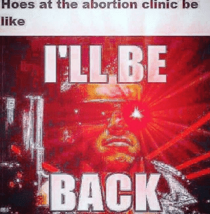 Real abortion hours smash that mf (i.redd.it): Hoes at the abortion clinic be  ike  ILLBE  BACK  2. Real abortion hours smash that mf (i.redd.it)