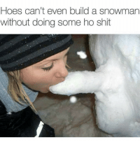 Hoes can't even build a snowman  without doing some ho shit Follow me @xb1 for more!🤣🤘🏽 lol funny xbox xb1 funnymemes funnyshit Christmas meme memes comedy laugh laughs f4f l4l followforfollow follow4follow followtrain follow followme followback like4like like4follow likeforlike likeforfollow likemyrecent likesforlikes new year newyear 2017