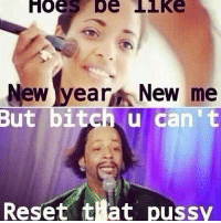 Amen! Happy New Years bitches!! Kattwilliams Pimpin: Hoes oe like  New year New me  But bitch u can't  Reset that pussy Amen! Happy New Years bitches!! Kattwilliams Pimpin