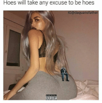 🤓😂😂😂(@daquansfather): Hoes will take any excuse to be hoes  IG@daquansfather  ADVISORY 🤓😂😂😂(@daquansfather)