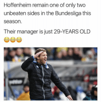 Memes, 🤖, and Bundesliga: Hoffenheim remain one of only two  unbeaten sides in the Bundesliga this  Season.  Their manager is just 29-YEARS OLD Julian Nagelsmann. Remember The Name.