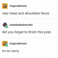 """Head, Memes, and Saw: hogmailclom  new head and shoulders flavor  saladsaladnovski  did you forget to finish this post  hogmailclom  im  so sorry I saw tide pods today in the grocery store and immediately thought """"mmm delicious"""" I hate this - Max textpost textposts"""
