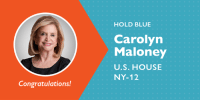 Congrats to Carolyn Maloney on winning her re-election!: HOLD BLUE  Carolyn  Maloney  U.S.HOUSE  NY-12  Congratulations! Congrats to Carolyn Maloney on winning her re-election!