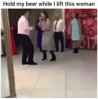 Beer, Funny, and Lift: Hold my beer while I lift this woman Whos mans is this😂💀