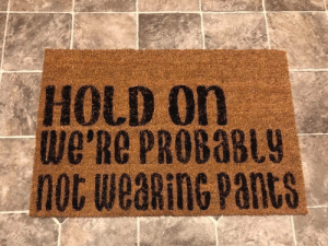 The doormat of truth 😂: HOLD On  we'Re PROBABLY  not weaRinG Pants The doormat of truth 😂