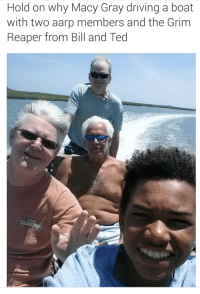 Blackpeopletwitter, Driving, and Ted: Hold on why Macy Gray driving a boat  with two aarp members and the Grim  Reaper from Bill and Ted <p>Or the nun from Conjuring 2 (via /r/BlackPeopleTwitter)</p>