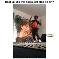 😂😂: Hold up, did this nigga just step on air  IG@TURF  COMEDI 😂😂