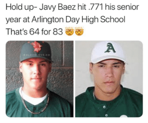 😍 .771   @glovelove.co: Hold up- Javy Baez hit .771 his senior  year at Arlington Day High School  That's 64 for 83  A  eGLOVELOVE.co 😍 .771   @glovelove.co