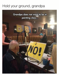 Dank, Grandpa, and 🤖: Hold your ground, grandpa  Grandpa does not want to be in  painting class...  NO!