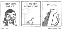 "Horses, Omg, and Shit: HOLD YOUR  HORSES  OH NO YOU  DROPPED ONE  OH SHIT.  FLICK  ⓒLi Chen  cxocomics.com <p><a href=""https://omg-images.tumblr.com/post/160012333952/hold-your-horses"" class=""tumblr_blog"">omg-images</a>:</p>  <blockquote><p>hold your horses</p></blockquote>"