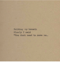 "You, Breath, and Save Me: Holding my breath  Slowly I said  ""You dont need to save me..."