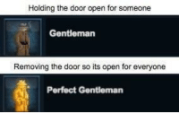 Open, Door, and Gentleman: Holding the door open for someone  Gentleman  Removing the door so its open for everyone  Perfect Gentleman M'lady and M'laria