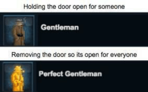Irl, Me IRL, and Open: Holding the door open for someone  Gentleman  Removing the door so its open for everyone  Perfect Gentleman me irl