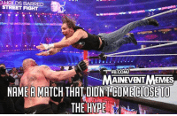 Hype, Memes, and Street Fights: HOLDS BARRED  STREET FIGHT  MATNEVENT MEMES  NAME A MATCH THAT DIDNT COME CLOSE TO  THE HYPE Ambrose vs Lesnar sticks out to me tbh.  The Extremist